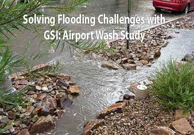 SoSolving Flooding Challenges with Green Stormwater Infrastructure in the Airport Wash Area