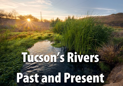 Hear the story of Tucson's rivers, past and present.