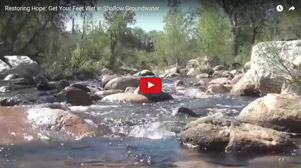 Watch our short video—Restoring Hope: Get your feet wet in shallow groundwater.