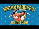 Embedded thumbnail for Borderlands Beaver Tales with Beto & Carmen - Episode One